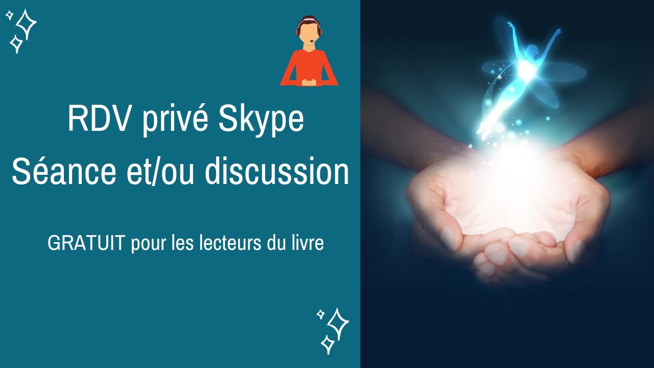 Prise de RDV Skype privé discussion et/ou Séance – Gratuit pour les lecteurs du livre…