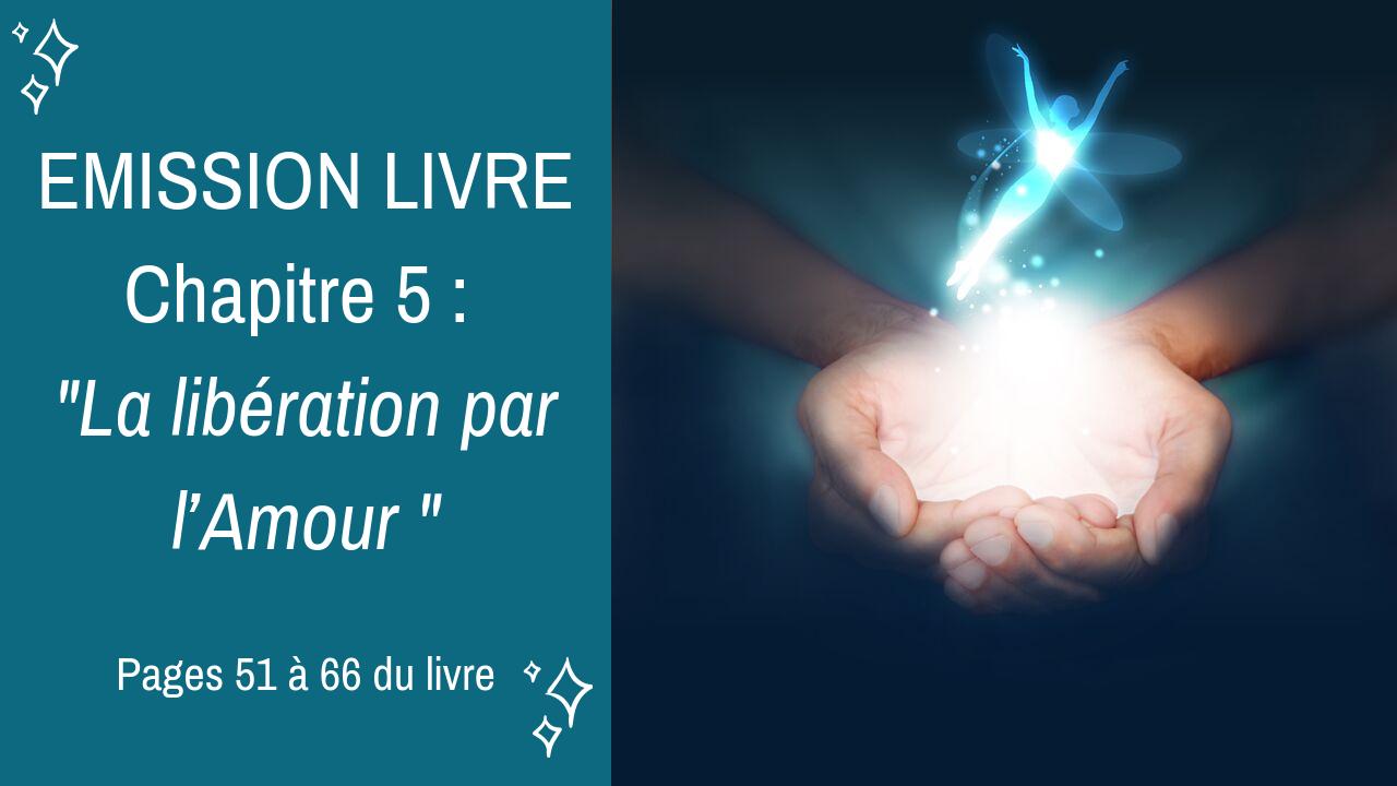 14/10/2019  Emission membres lecteurs du livre No 5 : La libération par l'Amour – Pages 51 à 66 du livre