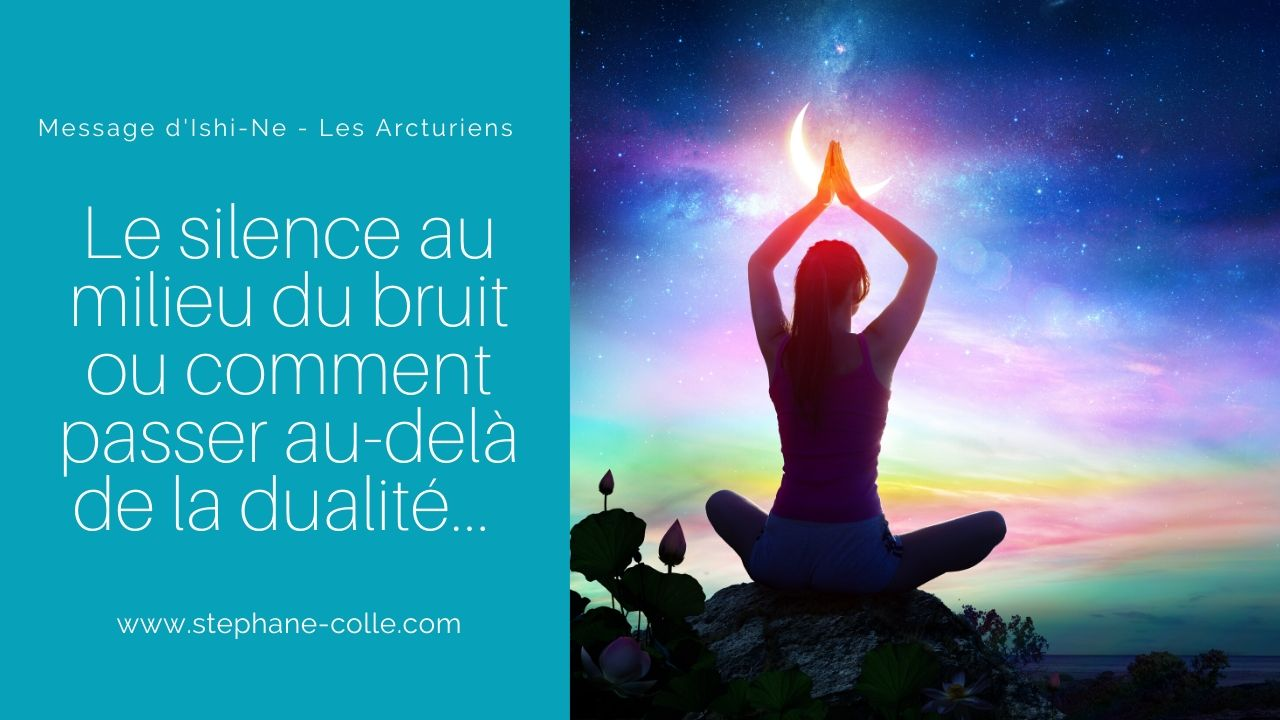 «Le silence au milieu du bruit ou comment passer au-delà de la dualité…» par Ishi-Ne