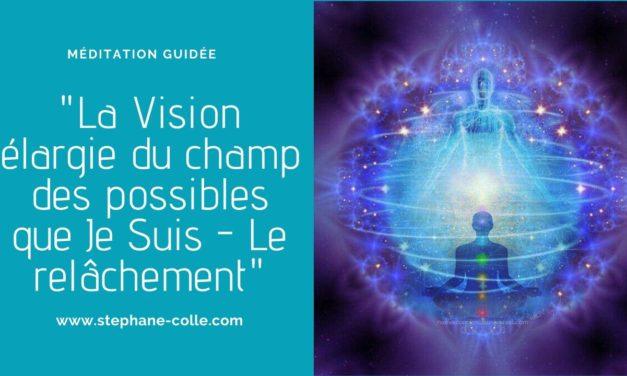 Vidéo méditation guidée : «La Vision élargie du champ des possibles que Je Suis – Le relâchement»