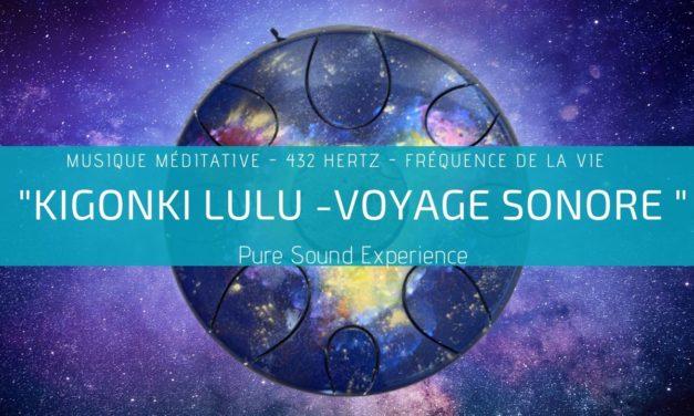 Kigonki Lulu – Voyage Sonore – Musique méditation 432 Hertz – Fréquence de la Vie