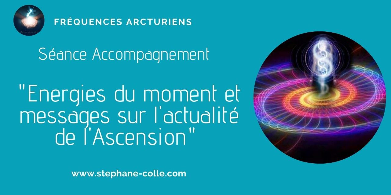 22/10/2020 Séance/Emission : Energies du moment et messages sur l'actualité de l'Ascension