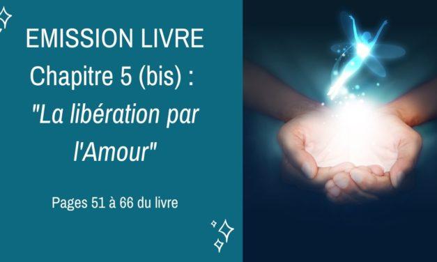 07/07/2020  : Emission membres lecteurs du livre No 5 (bis) : La libération par l'Amour – Pages 51 à 66