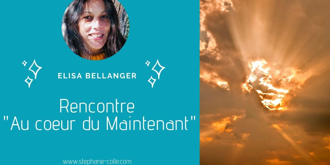 02/02/2021 Rencontre «Au coeur du Maintenant » avec Elisa Bellanger