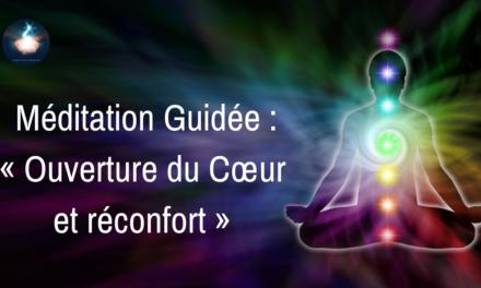 Méditation Guidée – Ouverture du Cœur et réconfort