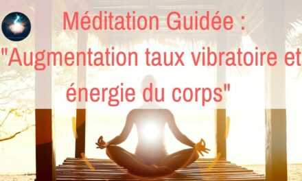 02/03/2021 Soin – Méditation guidée : «Augmentation du taux vibratoire et de l'énergie dans le corps»