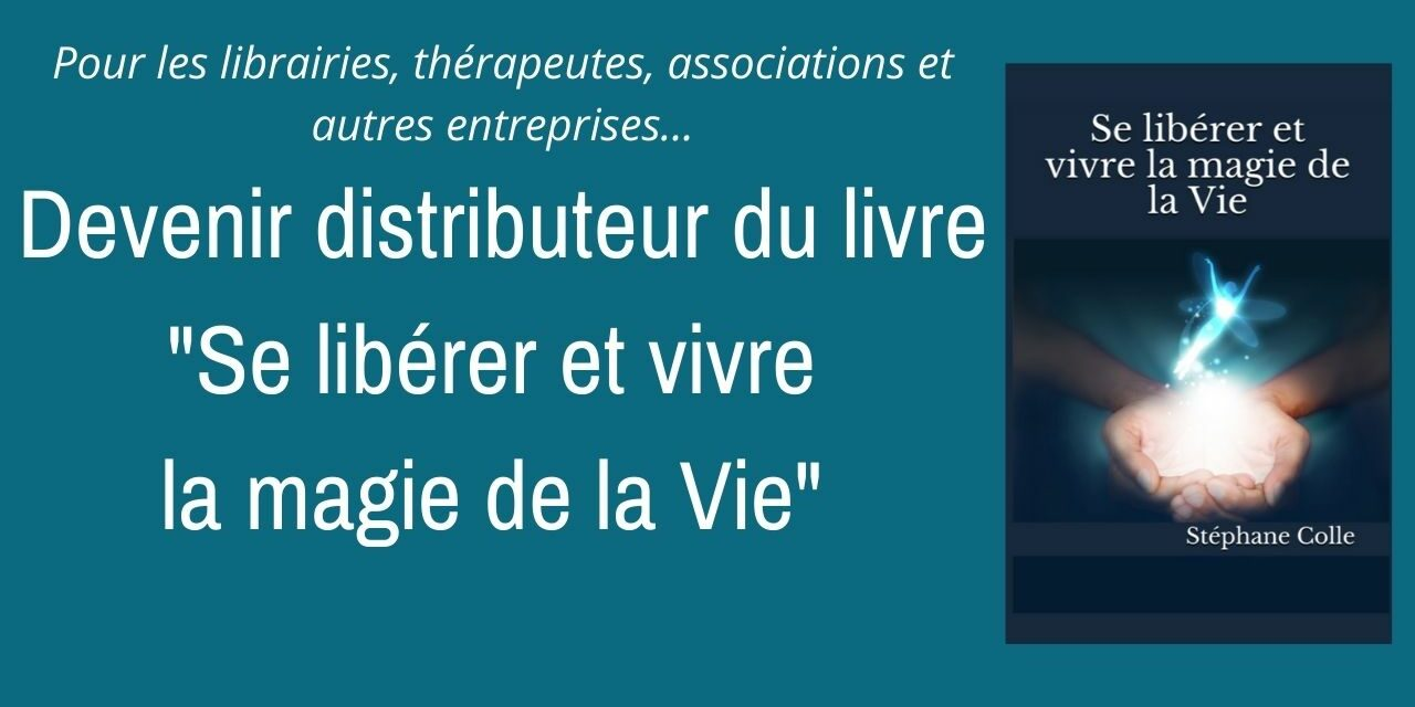 Devenir distributeur du livre et son programme complet «Se libérer et vivre la magie de la Vie»