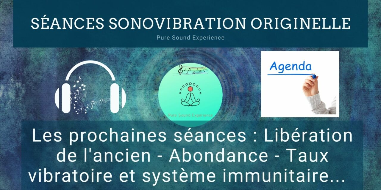 Prochaines séances SonoVibration Originelle : Libération de l'ancien – Abondance – Système immunitaire…